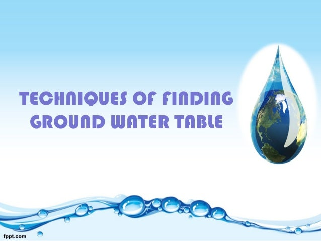 Techniques of finding ground water table