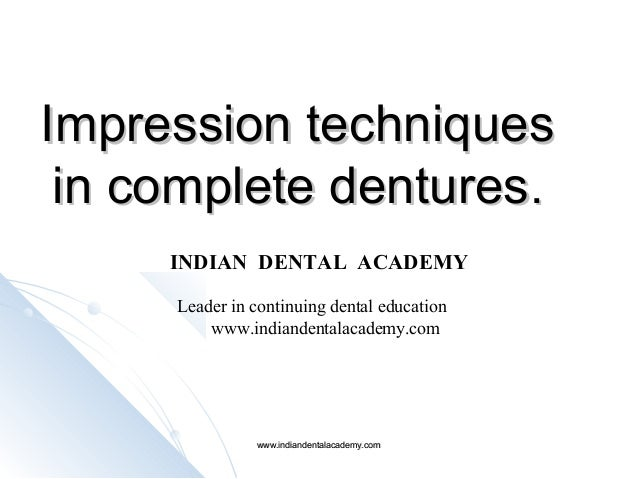 Impression techniquesImpression techniques in complete denturesin complete dentures.. INDIAN DENTAL ACADEMY Leader in cont...