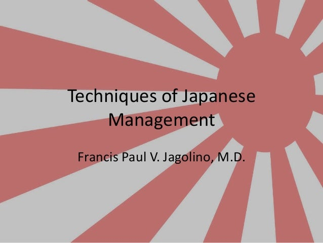 Techniques of Japanese Management Francis Paul V. Jagolino, M.D.