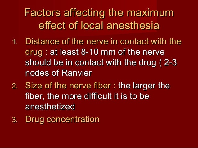 Factors affecting the maximum effect of local anesthesia Distance of the nerve in contact with the drug : at least 8-10 mm...