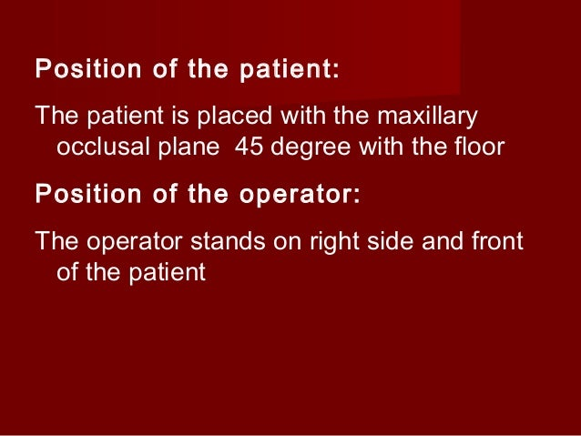 Position of the patient: The patient is placed with the maxillary occlusal plane 45 degree with the floor Position of the ...