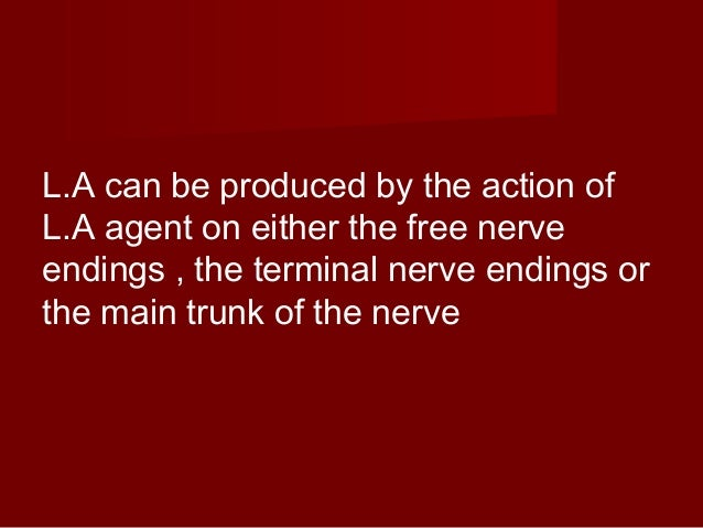 L.A can be produced by the action of L.A agent on either the free nerve endings , the terminal nerve endings or the main t...