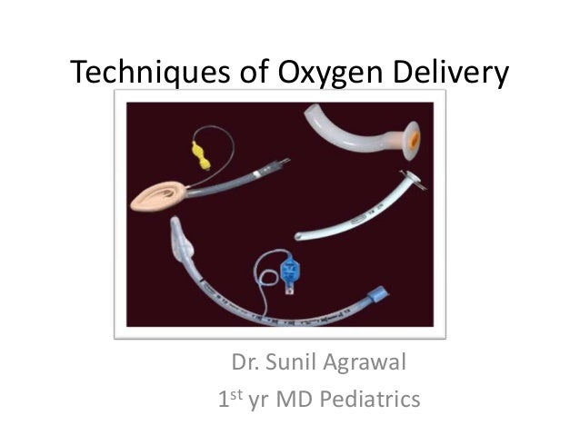 Techniques of Oxygen DeliveryDr. Sunil Agrawal1st yr MD Pediatrics