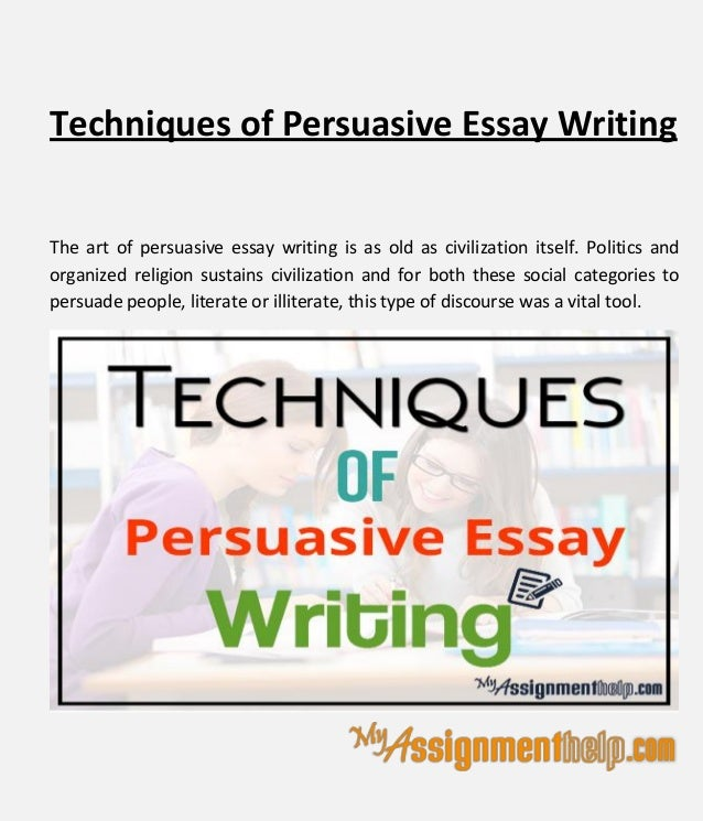 techniques of persuasive essay writing techniques of persuasive essay writing the art of persuasive essay writing is as old as civilization