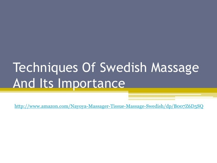 Techniques Of Swedish MassageAnd Its Importancehttp://www.amazon.com/Nayoya-Massager-Tissue-Massage-Swedish/dp/B007Z6D5SQ