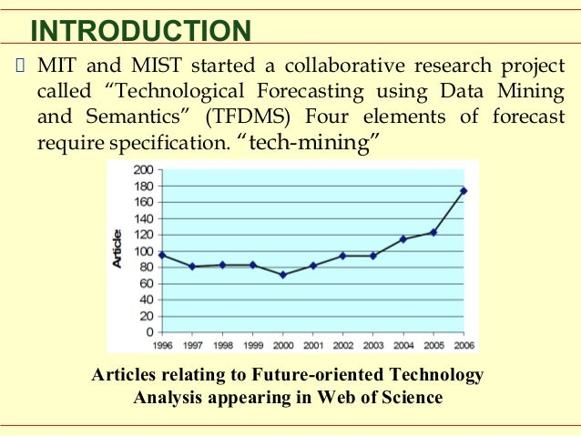 technology forecasting Read chapter 2 existing technology forecasting methodologies: technological innovations are key causal agents of surprise and disruption in the recent pa.
