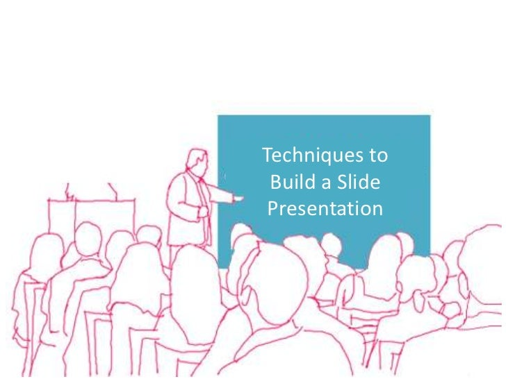 Techniques to Build a Slide Presentation