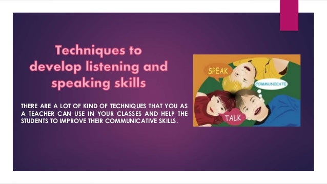 Techniques to develop listening and speaking skills