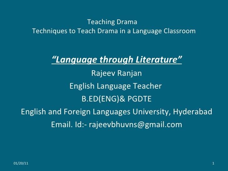 "Teaching Drama  Techniques to Teach Drama in a Language Classroom "" Language through Literature "" Rajeev Ranjan English La..."