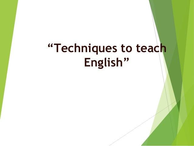 """Techniques to teach English"""
