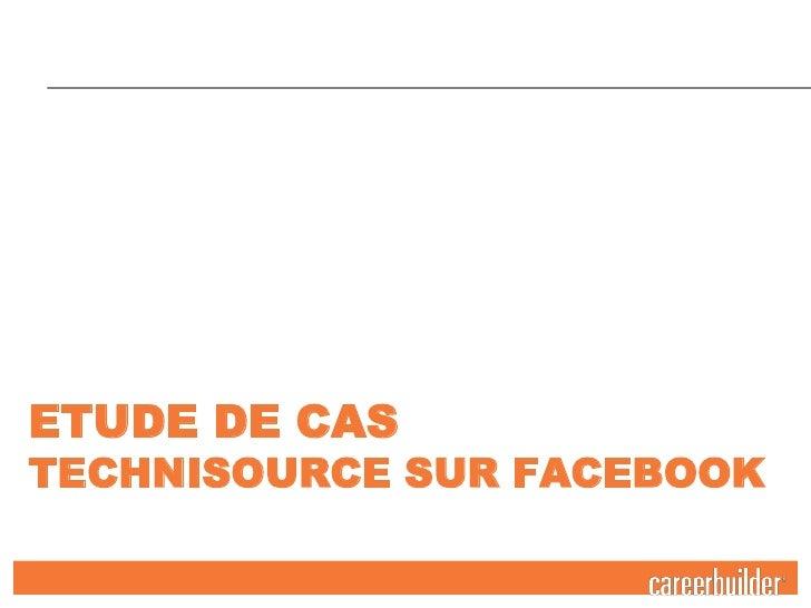 Etude de CasTechnisourcesurFacebook<br />