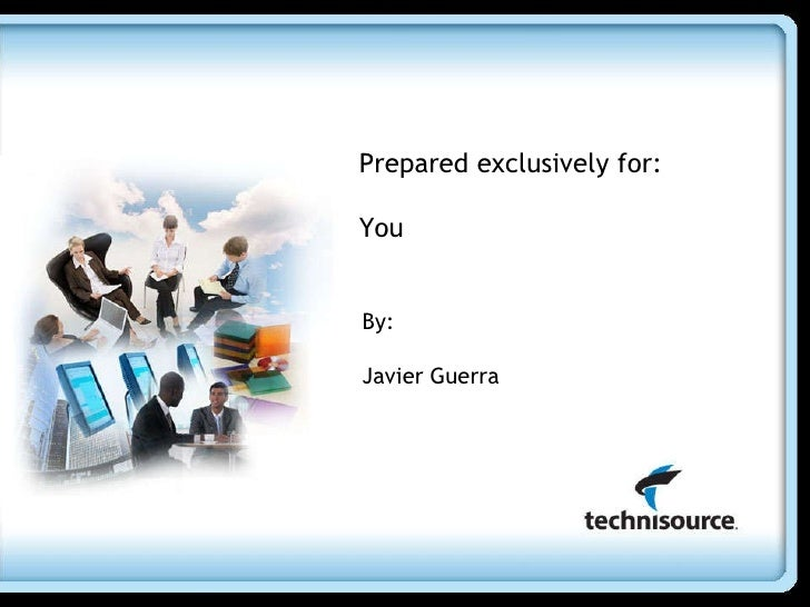 Prepared exclusively for:  You By:  Javier Guerra