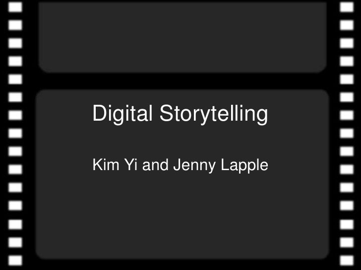 Digital Storytelling<br />Kim Yi and Jenny Lapple<br />