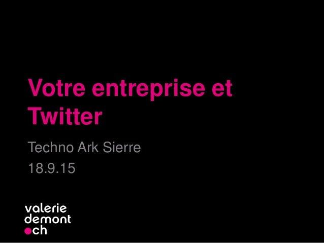 Votre entreprise et Twitter Techno Ark Sierre 18.9.15