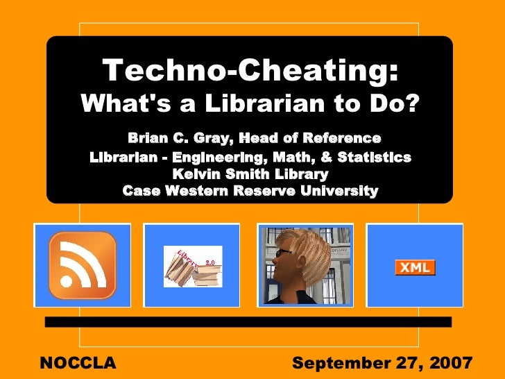 Techno-Cheating:  What's a Librarian to Do?   Brian C. Gray, Head of Reference Librarian - Engineering, Math, & Statistics...