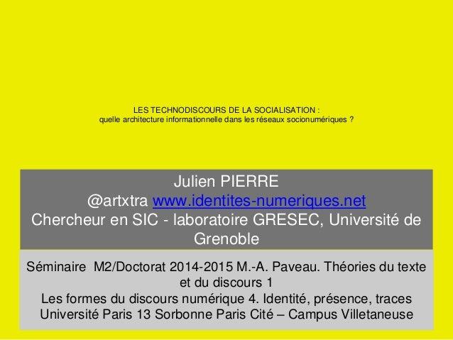 LES TECHNODISCOURS DE LA SOCIALISATION :  quelle architecture informationnelle dans les réseaux socionumériques ?  Julien ...