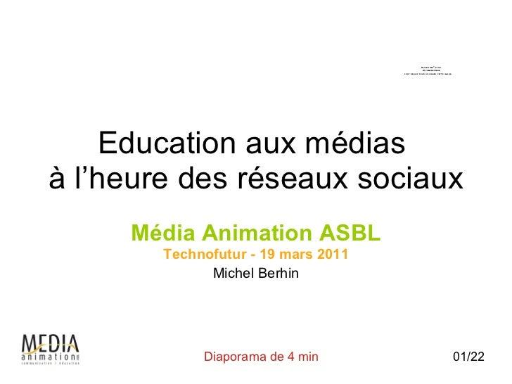 Education aux médias  à l'heure des réseaux sociaux Média Animation ASBL Technofutur - 19 mars 2011 Michel Berhin 01/22 Di...