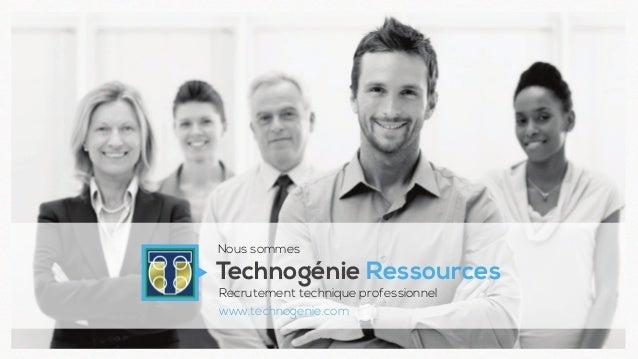 Technogénie Ressources www.technogenie.com Nous sommes Recrutement technique professionnel