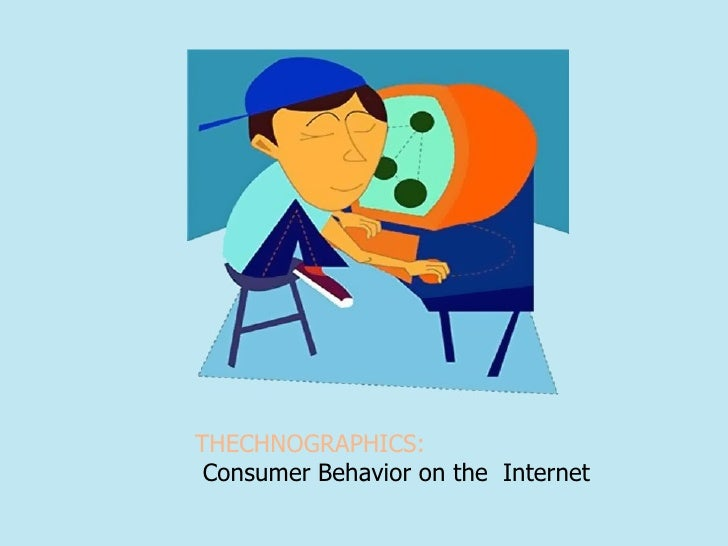 THECHNOGRAPHICS:  Consumer Behavior on the  Internet