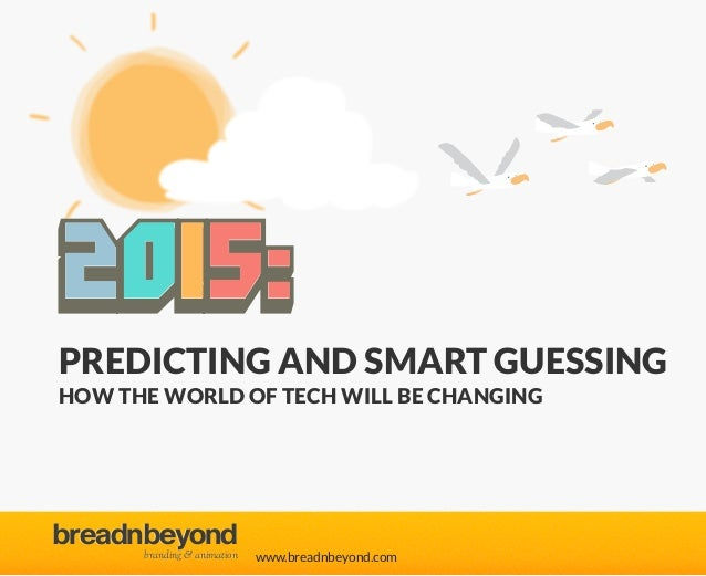 www.breadnbeyond.com breadnbeyondbreadnbeyond branding & animationbranding & animation 2015: PREDICTING AND SMART GUESSING...