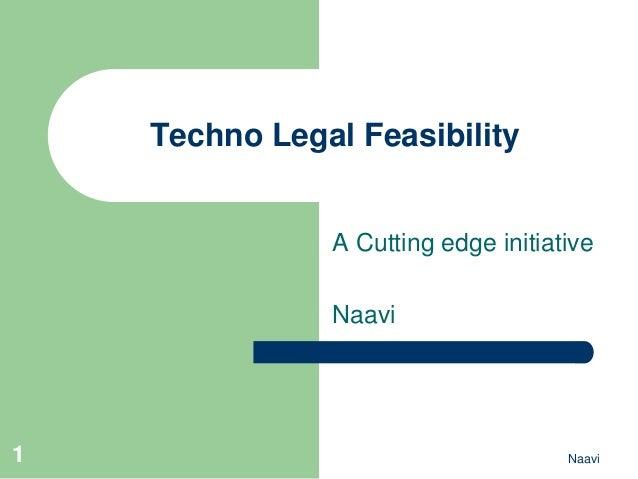 Techno Legal Feasibility               A Cutting edge initiative               Naavi1                                    N...