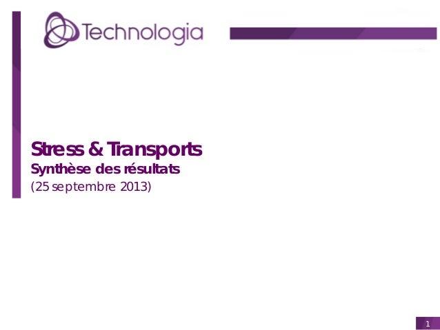 Stress & Transports Synthèse des résultats (25 septembre 2013)  1