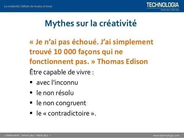 Mythes sur la créativité « Je n'ai pas échoué. J'ai simplement trouvé 10 000 façons qui ne fonctionnent pas. » Thomas Edis...