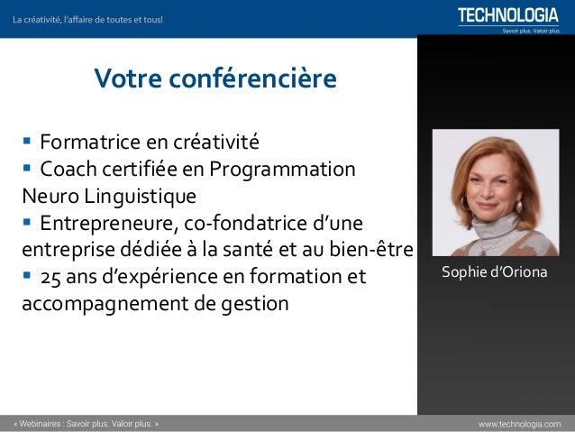 Sophie d'Oriona Votre conférencière ▪ Formatrice en créativité ▪ Coach certifiée en Programmation Neuro Linguistique ▪ Ent...