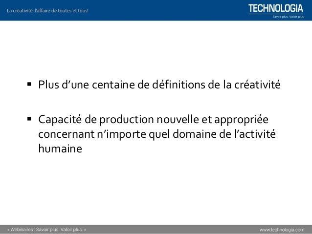 ▪ Plus d'une centaine de définitions de la créativité ▪ Capacité de production nouvelle et appropriée concernant n'importe...