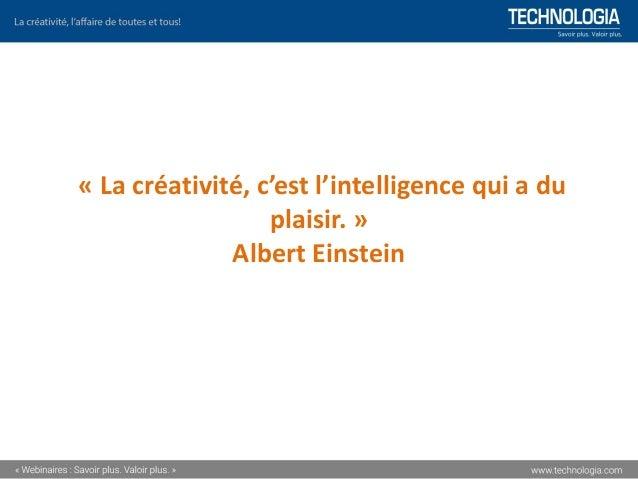 « La créativité, c'est l'intelligence qui a du plaisir. » Albert Einstein