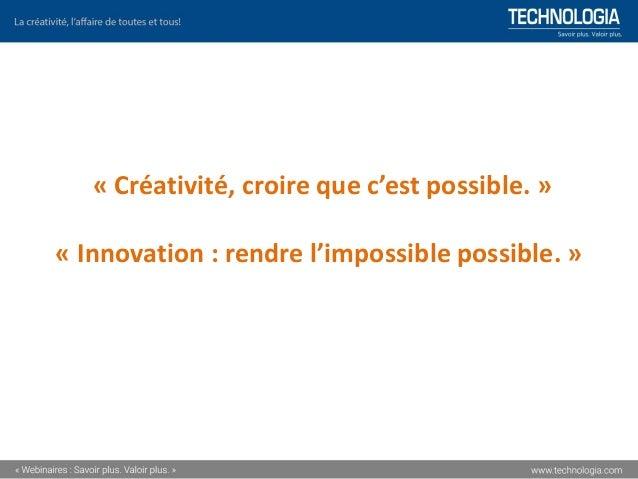 « Créativité, croire que c'est possible. » « Innovation : rendre l'impossible possible. »