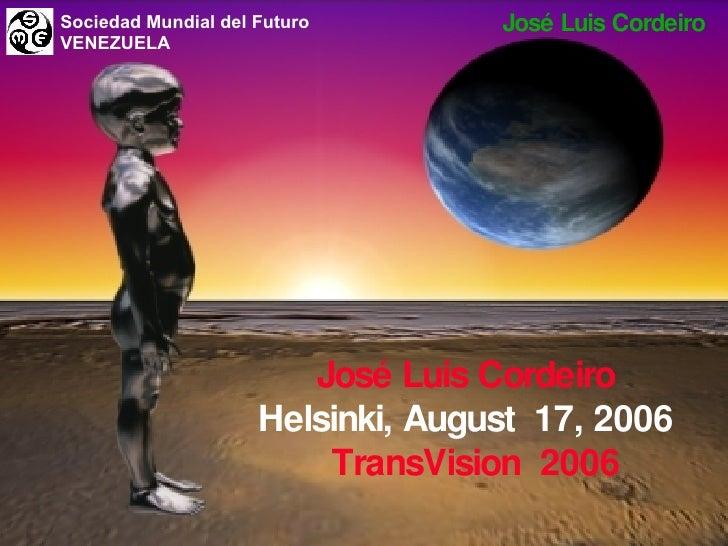 José Luis Cordeiro Helsinki, August  17, 2006 TransVision  2006 José Luis Cordeiro Sociedad Mundial del Futuro VENEZUELA