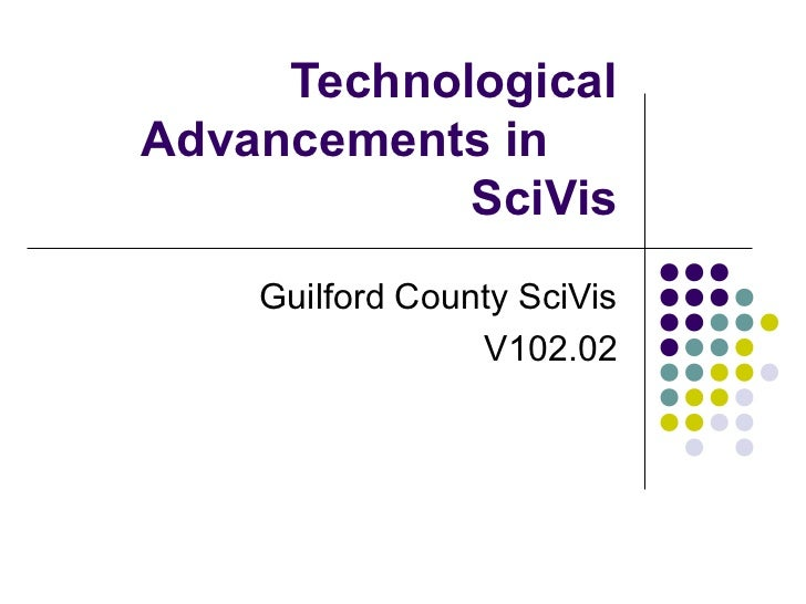 TechnologicalAdvancements in            SciVis    Guilford County SciVis                 V102.02