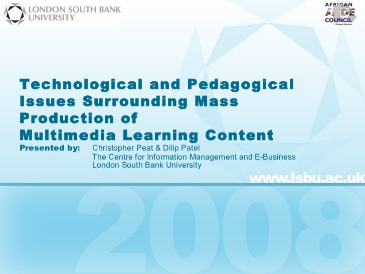 Technological and Pedagogical Issues Surrounding Mass Production of  Multimedia Learning Content Presented by:   Christoph...