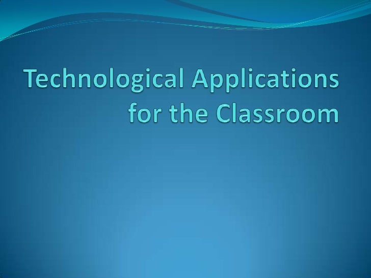 Technological Applications for the Classroom<br />