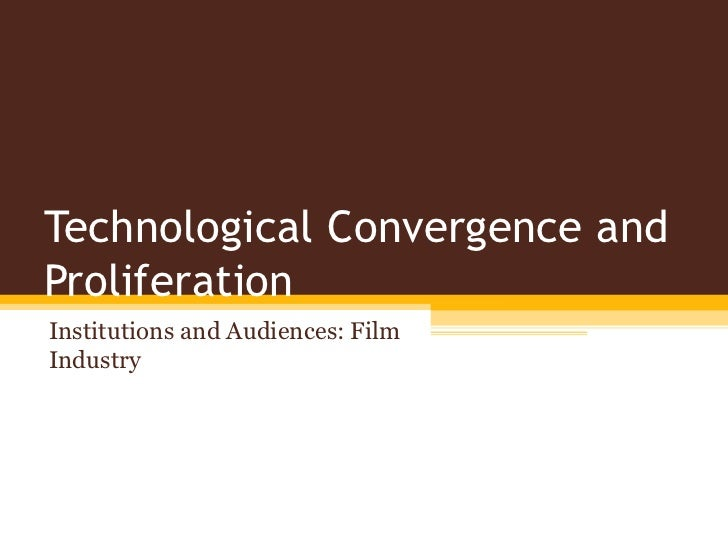 Technological Convergence and Proliferation Institutions and Audiences: Film Industry