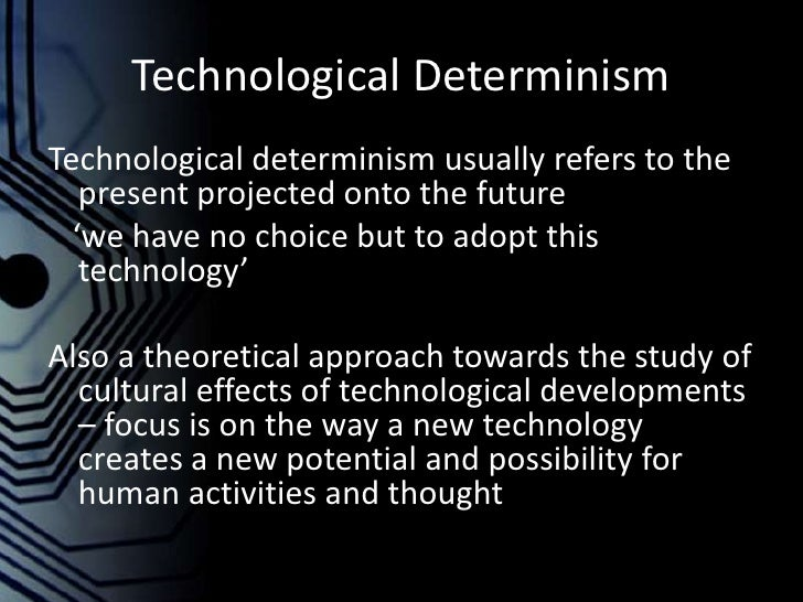 technological determinism thesis Technological determinism 1 mcluhan's thesis is provocative but very disputable relate to post-modernism of baudrillard and derrida and others.