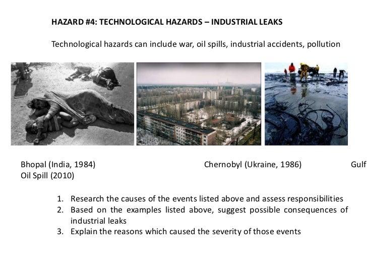 HAZARD #4: TECHNOLOGICAL HAZARDS – INDUSTRIAL LEAKS        Technological hazards can include war, oil spills, industrial a...