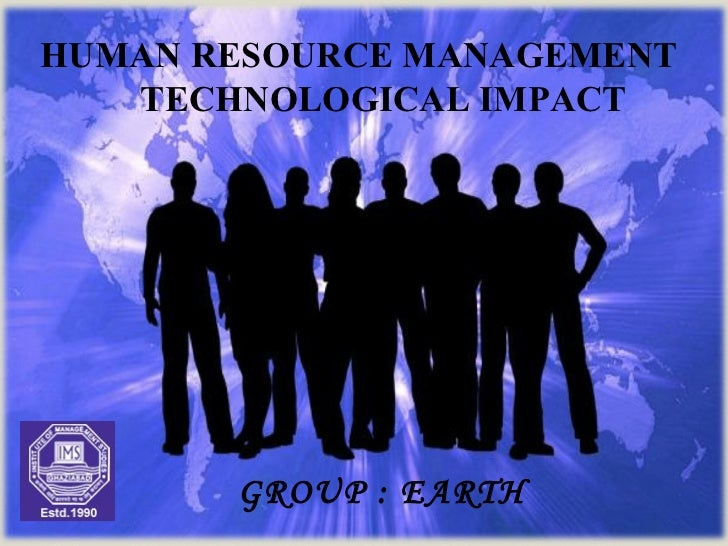 HUMAN RESOURCE MANAGEMENT TECHNOLOGICAL IMPACT  GROUP : EARTH