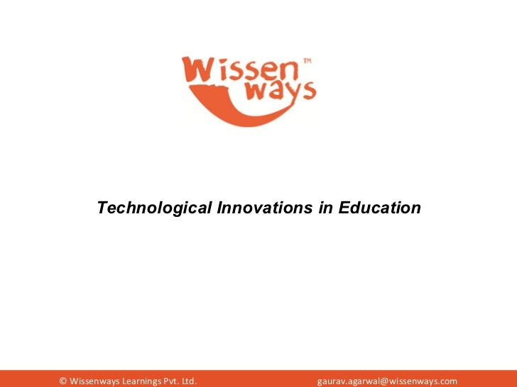 © Wissenways Learnings Pvt. Ltd. [email_address] Technological Innovations in Education