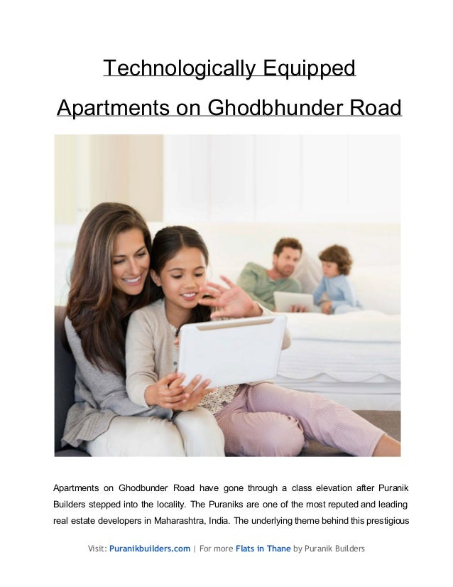 Technologically Equipped Apartments on Ghodbhunder Road  Apartments  on  Ghodbunder  Road  have   gone  through  a  class ...