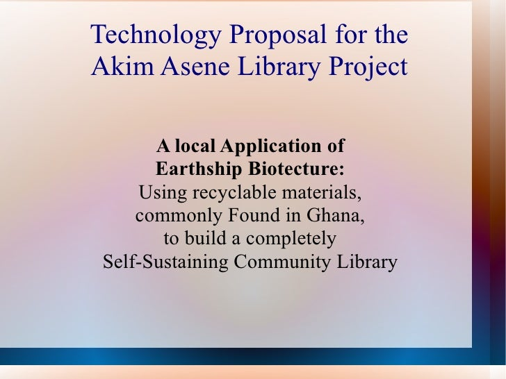 Technology Proposal for theAkim Asene Library Project       A local Application of       Earthship Biotecture:     Using r...