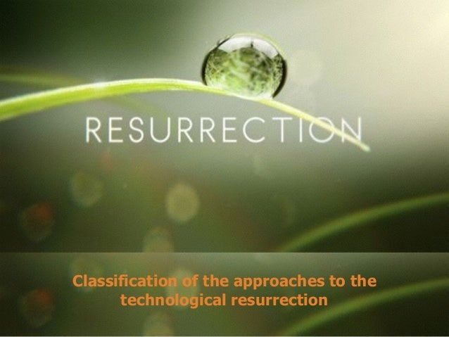 Classification of the approaches to the technological resurrection