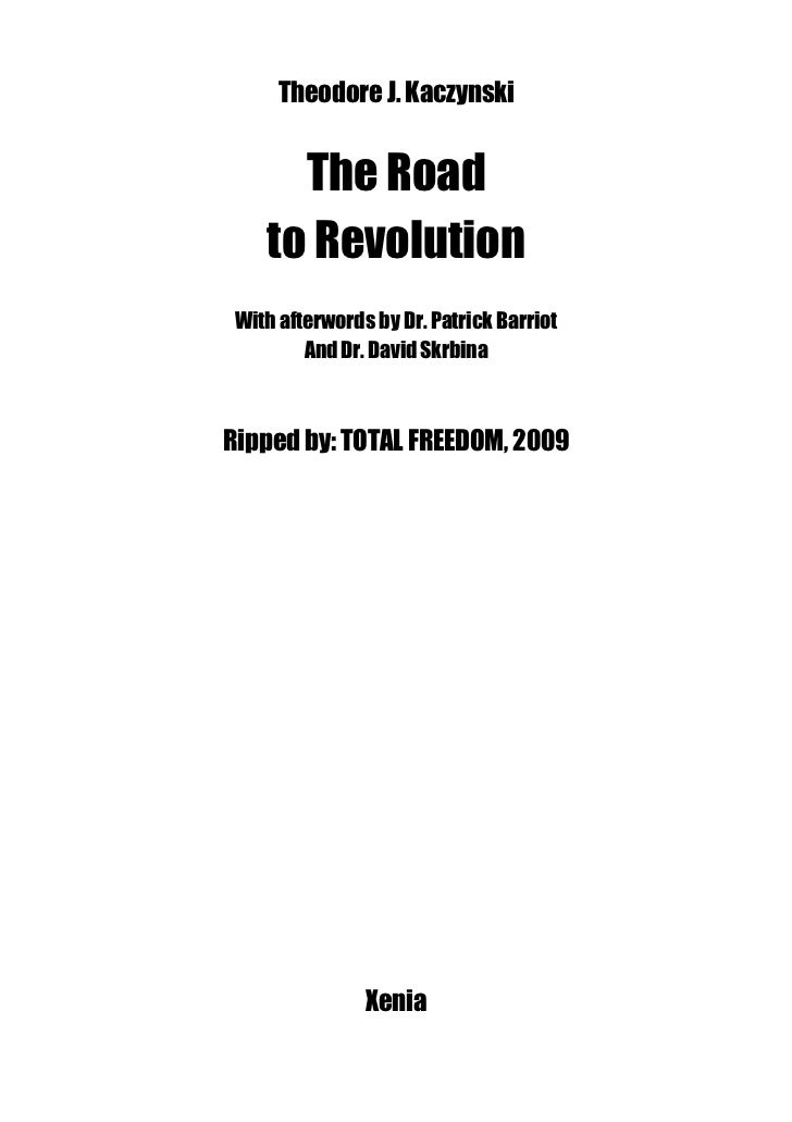 Theodore J. Kaczynski      The Road    to Revolution With afterwords by Dr. Patrick Barriot         And Dr. David SkrbinaR...