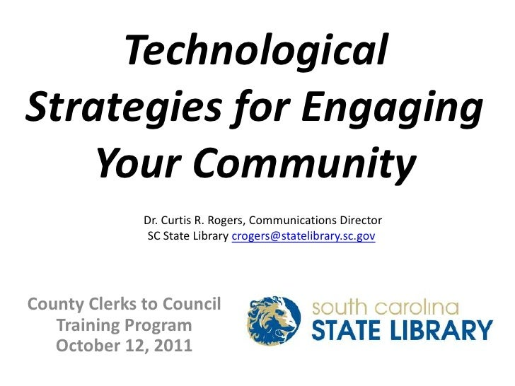 Technological Strategies for Engaging Your Community<br />Dr. Curtis R. Rogers, Communications Director<br />SC State Libr...
