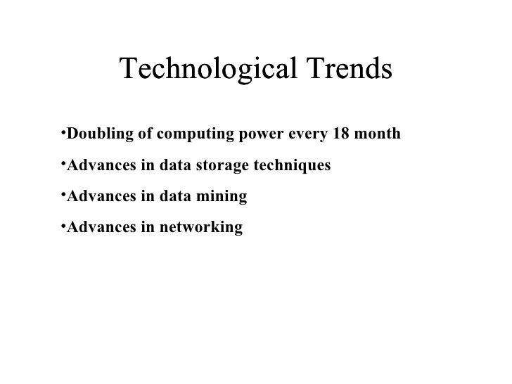 Technological Trends Technological Trends <ul><li>Doubling of computing power every 18 month </li></ul><ul><li>Advances in...