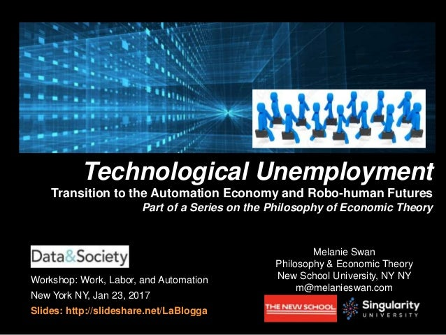 Workshop: Work, Labor, and Automation New York NY, Jan 23, 2017 Slides: http://slideshare.net/LaBlogga Bitcoin and Automat...
