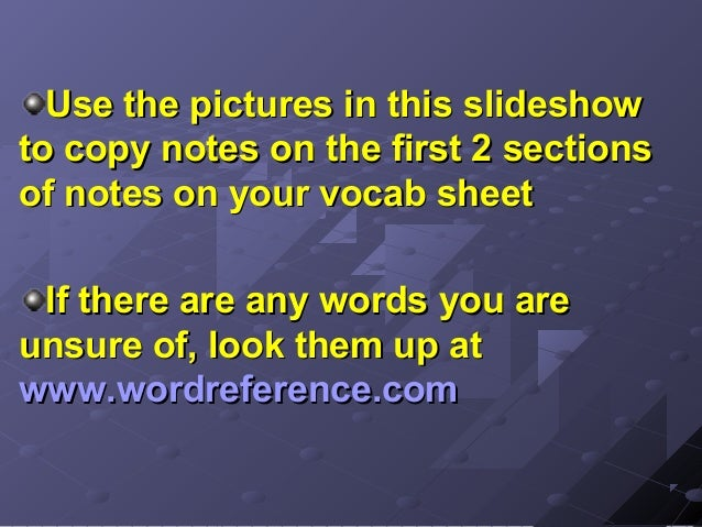 Use the pictures in this slideshowto copy notes on the first 2 sectionsof notes on your vocab sheet If there are any words...