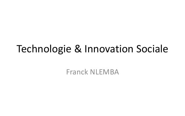 Technologie & Innovation Sociale  Franck NLEMBA