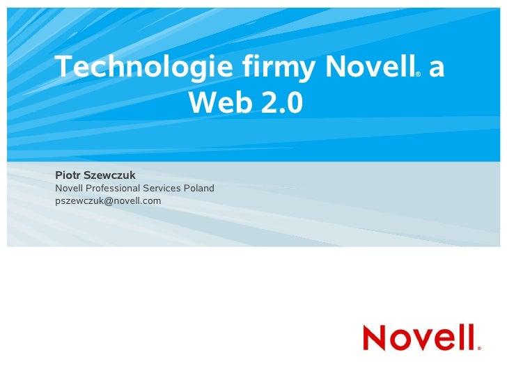 Technologie firmy Novell a            ®             Web 2.0  Piotr Szewczuk Novell Professional Services Poland pszewczuk@...